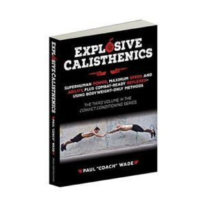 Explosive Calisthenics - Convict Conditioning 3