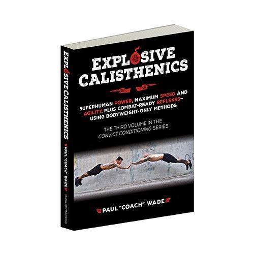 Explosive Calisthenics - Convict Conditioning 3